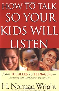 How to Talk So Your Kids Will Listen: From Toddlers to Teenagers-Connecting with Your Children at Every Age 9780830733286