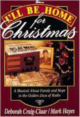 I'll Be Home for Christmas: A Musical about Family and Hope in the Golden Days of Radio 9780834190979