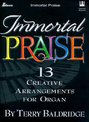 Immortal Praise: 13 Creative Arrangements for Organ 9780834199934
