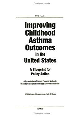 Improving Childhood Asthma Outcomes in the United States: A Blueprint for Policy Action: A Description of Group Process Methods Used to Generate Commi 9780833031464
