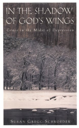 In the Shadow of God's Wings: Grace in the Midst of Depression 9780835808071
