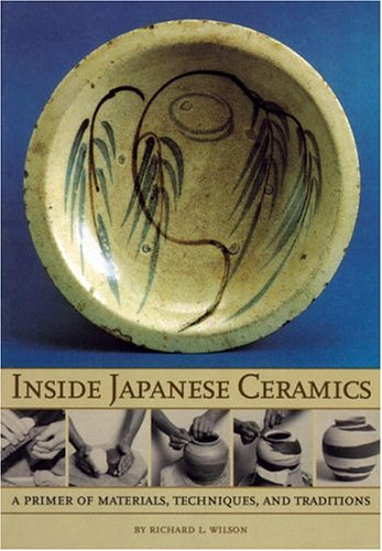 Inside Japanese Ceramics: Primer of Materials, Techniques, and Traditions 9780834804425