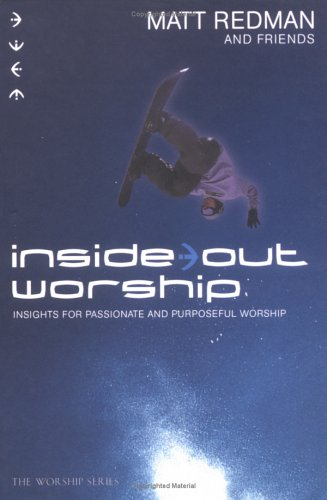 Inside Out Worship: Insights for Passionate and Purposeful Worship 9780830737109