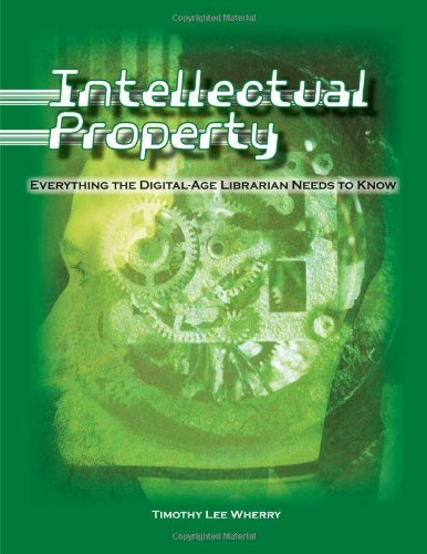 Intellectual Property: Everything the Digital-Age Librarian Needs to Know 9780838909485