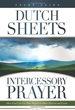 Intercessory Prayer: How God Can Use Your Prayers to Move Heaven and Earth 9780830745173