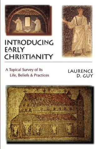 Introducing Early Christianity: A Topical Survey of Its Life, Beliefs and Practicies 9780830826988