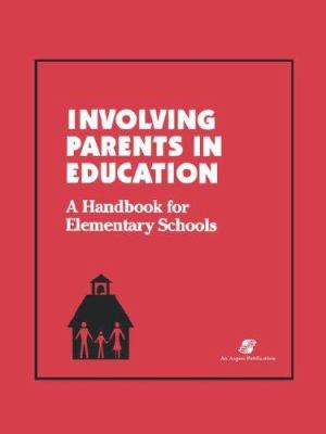 Involving Parents in Education: Elementary Schools 9780834204560