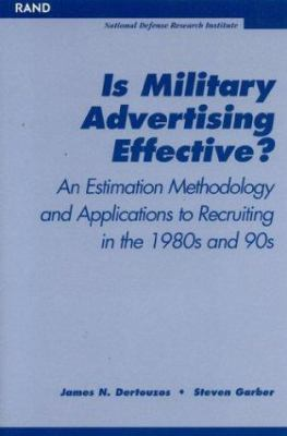 Is Military Advertising Effective?: An Estimate Methology and Applications to Recuiting in the 1980s and 90s 9780833033413