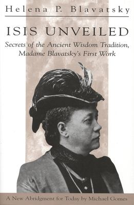 Isis Unveiled: Secrets of the Ancient Wisdom Tradition Madame Blavatsky's First Book 9780835607292