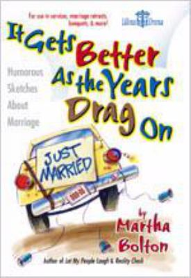 It Gets Better as the Years Drag on: Humorous Sketches about Marriage 9780834171381