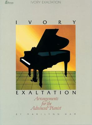Ivory Exaltation: Arrangements for the Advanced Pianist 9780834190795