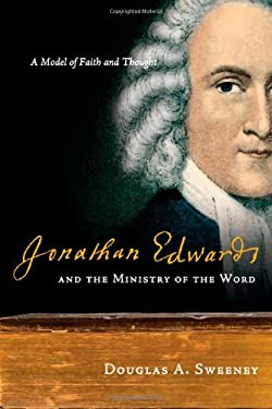 Jonathan Edwards and the Ministry of the Word: A Model of Faith and Thought 9780830838516