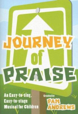 Journey of Praise: An Easy-To-Sing, Easy-To-Stage Musical for Children 9780834174573