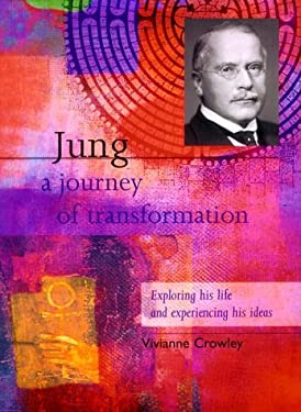 Jung: A Journey of Transformation: Exploring His Life and Experiencing His Ideas 9780835607827
