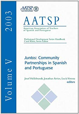 Juntos: Community Partnerships in Spanish and Portuguese: Aatsp Professional Development Series Handbook Vol. 5 9780838460719