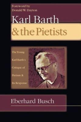 Karl Barth & the Pietists: The Young Karl Barth's Critique of Pietism and Its Response 9780830827411