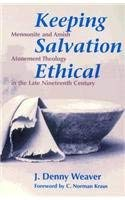 Keeping Salvation Ethical: Mennonite and Amish Atonement Theology in the Late Nineteenth Century 9780836131185