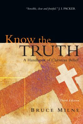 Know the Truth: A Handbook of Christian Belief 9780830825769