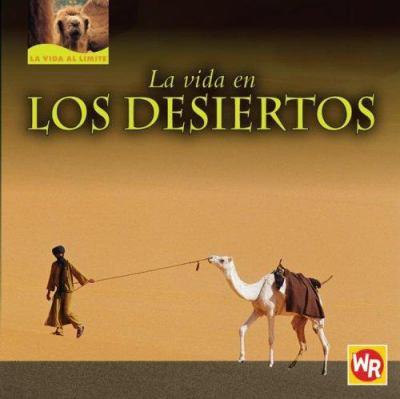 La Vida en los Desiertos = Living in Deserts 9780836883510