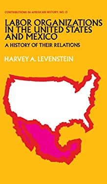 Labor Organization in the United States and Mexico: A History of Their Relations 9780837151519
