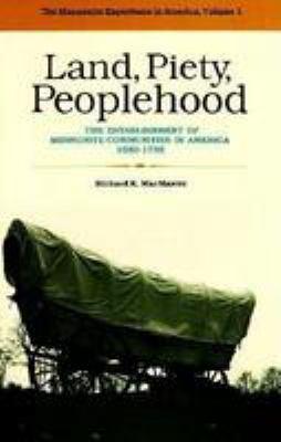 Land, Piety, Peoplehood: The Establishment of Mennonite Communities in America, 1683-1790 9780836112610