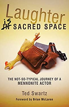 Laughter Is Sacred Space: The Not-So-Typical Journey of a Mennonite Actor 9780836195590