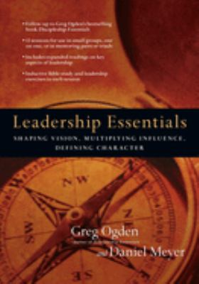 Leadership Essentials: Shaping Vision, Multiplying Influence, Defining Character 9780830810970