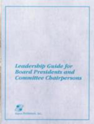 Leadership Guide for Board Presidents and Committee Chairpersons