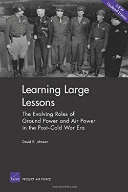 Learning Large Lessons: The Evolving Roles of Ground Power and Air Power in the Post-Cold War Era 9780833038760