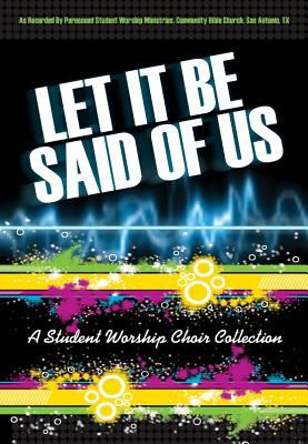 Let It Be Said of Us: A Student Worship Choir Collection 9780834178762
