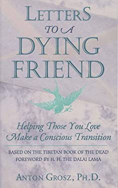 Letters to a Dying Friend: Helping Those You Love Make a Conscious Transition 9780835607650