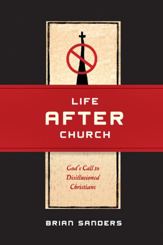 Life After Church: God's Call to Disillusioned Christians 9780830836062