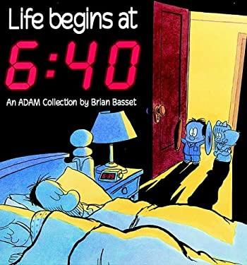 Life Begins at 6:40 9780836217216