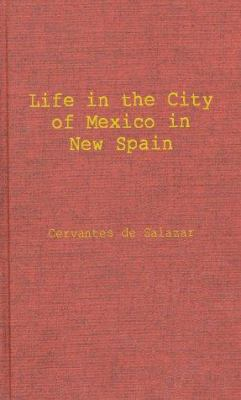Life in the Imperial and Loyal City of Mexico in New Spain: And the Royal and Pontifical University of Mexico, as Described in the Dialogues for the S 9780837130330