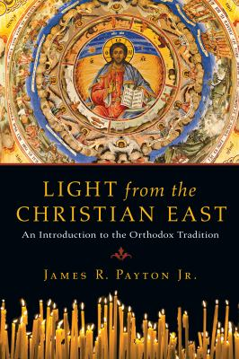 Light from the Christian East: An Introduction to the Orthodox Tradition 9780830825943