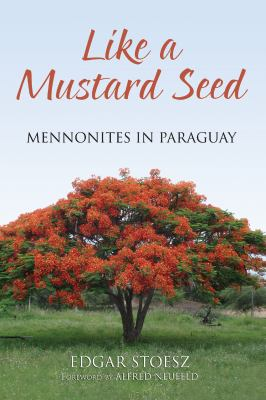 Like a Mustard Seed: Mennonites in Paraguay 9780836194203