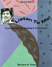 Listen to Me!: Beginning Listening, Speaking, & Pronunciation