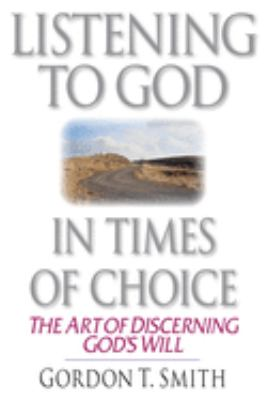 Listening to God in Times of Choice: The Art of Discerning God's Will 9780830813674