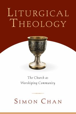 Liturgical Theology: The Church as Worshiping Community 9780830827633
