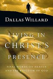 Living in Christ's Presence: Final Words on Heaven and the Kingdom of God 22234384