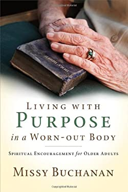 Living with Purpose in a Worn-Out Body: Spiritual Encouragement for Older Adults 9780835899420