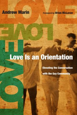 Love Is an Orientation: Elevating the Conversation with the Gay Community 9780830836260