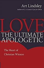 Love, the Ultimate Apologetic: The Heart of Christian Witness 3622506