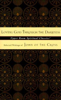 Loving God Through the Darkness: Selected Writings of John of the Cross 9780835809047