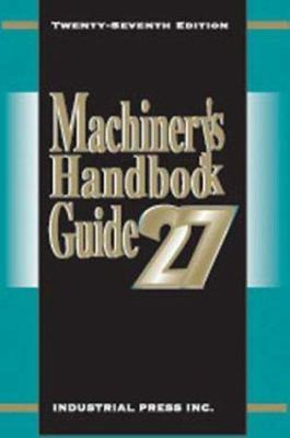 Machinery's Handbook Guide (27th Edition 5 X7) 9780831127992