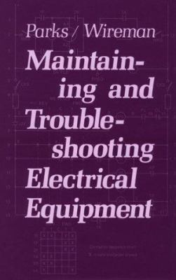Maintaining and Trouble Shooting Electrical Equipment 9780831111649