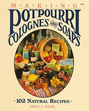 Making Potpourri, Soaps and Colognes: 102 Natural Recipes 9780830629183