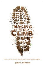 Making the Climb: What a Novice Climber Learned about Life on Mount Kilimanjaro 9780834123267