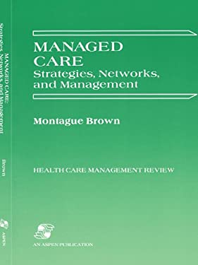 Managed Care: Strategies, Networks & Management 9780834205048
