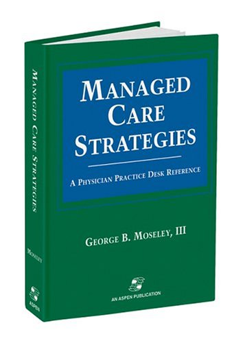 Managed Care Strategies: A Physican Practice Desk Reference 9780834207356